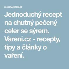 Jednoduchý recept na chutný pečený celer se sýrem. Vareni.cz - recepty, tipy a články o vaření.