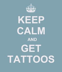 keep calm and get tattoos ♥