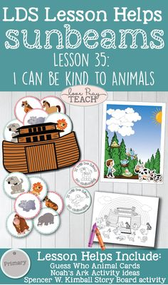"LDS Primary 1 Sunbeams Lesson 35: ""I Can Be Kind to Animals"" Lesson helps include printables, Noah's Ark activities and coloring pages, animal badges, story board and more! www.LovePrayTeach.com"