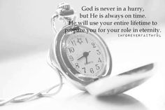 God is never in a hurry, but He is always on time. He will use your entire lifetime to prepare your role in eternity. I Love You Lord, God Is Good, Faith Hope Love, Faith In God, Love Me Quotes, Quotes About God, Time Perception, Always On Time, Answer To Life