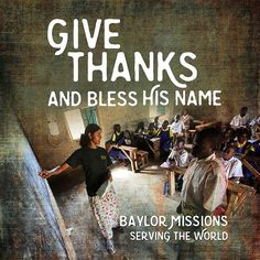Enter into his gates with Thanksgiving, and into his courts with praise: be thankful unto Him, and bless His name. ~ Psalm 100:4