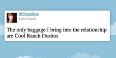 The only baggage I bring into the relationship are Cool Ranch Doritos.
