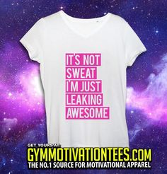 """It's not sweat I'm just leaking awesome"" - Get yours at: www.gymmotivationtees.com"