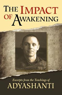 The Impact of Awakening - 3rd Edition: Excerpts from the Teachings of Adyashanti by Adyashanti,http://www.amazon.com/dp/1937195252/ref=cm_sw_r_pi_dp_0kyKsb12ZG0C50JF