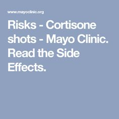 Risks - Cortisone shots - Mayo Clinic. Read the Side Effects.