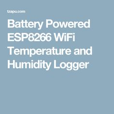 Battery Powered ESP8266 WiFi Temperature and Humidity Logger
