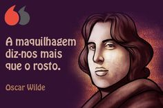 A maquilhagem diz-nos mais que o rosto. Oscar Wilde Oscar Wilde, Movie Posters, Beauty Makeup, Thoughts, Film Poster, Billboard, Film Posters