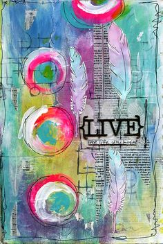 Live the Life you imagine art journal by Jill Wheeler, featuring Scrap FX stamps:  circles and Lines, feathers;  chipboard:  {LIVE}.   www.scrapfx.com.au
