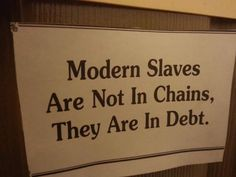 Modern Slaves are not in chains. They are in Debt. Aside from the current slavery in the middle-east. Any kind of slavery isn't for intelligent people. Financial Quotes, Financial Peace, Financial Success, Great Quotes, Quotes To Live By, Life Quotes, Life Memes, Bernie Sanders, Motivational Quotes