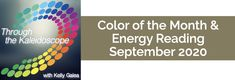 Color of the Month & Energy Reading for September 2020 - Through the Kaleidoscope with Kelly Galea