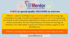 DMentor is India's most innovative and robust #digital learning platform available in various languages, boards and #courses. It has vision to spread quality #education to everyone, beyond the boundaries and beyond the clock, have created advanced curriculum for #Learning and #Assessment. #digitalindia #digitaleducation #dmentor #dilce https://goo.gl/YXoEP5