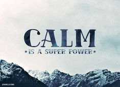 Quote of the Week: Calm Is A Super Power. #quotes #lifequotes #calm