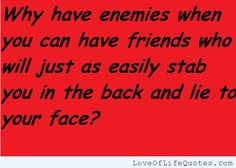 Enemies or Friends - http://www.loveoflifequotes.com/friendship/enemies-or-friends/