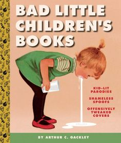 Bad Little Children's Books is new book by illustrator Arthur Gackley featuring dark, yet hilarious parodies of classic children's book covers. Abrams Books, Little Golden Books, Vintage Children's Books, Collage Vintage, Vintage Ads, Childrens Books, Hilarious, Funny Stuff
