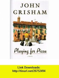 Playing for Pizza John Grisham ,   ,  , ASIN: B00125WP0U , tutorials , pdf , ebook , torrent , downloads , rapidshare , filesonic , hotfile , megaupload , fileserve