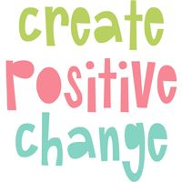 Create positive change ... a powerful thing to teach our children.