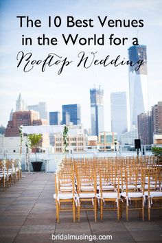 Are you a city chic, modern couple on the hunt for your perfect venue? Here are 10 Of The Best Rooftop Wedding Venues in the World!