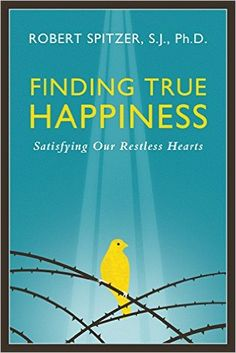 Finding True Happiness: Satisfying Our Restless Hearts (Happiness, Suffering, and Transcendence-Book 1): Robert J. Spitzer: 9781586179564: AmazonSmile: Books