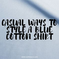 One of the most fundamental wardrobe pieces this Spring is the blue cotton shirt. Because it's such a classic piece, there are many ways you can style it.
