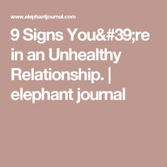 9 Signs You're in an Unhealthy Relationship. | elephant journal