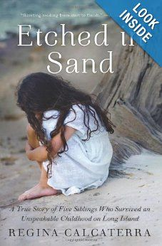 Amazon.com: Etched in Sand: A True Story of Five Siblings Who Survived an Unspeakable Childhood on Long Island (9780062218834): Regina Calcaterra: Books