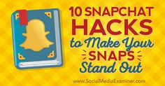 10 Snapchat Hacks to Make Your Snaps Stand Out : Social Media Examiner