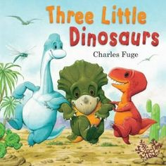 Three Little Dinosaurs by Charles Fuge. Find it under E FUG.