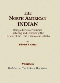 View Sample Pages Volume #5 of 20 in The North American Indian series contains detailed information on the The Mandan, The Arikara, The Atsina. The subject areas covered on each tribe are histories, c