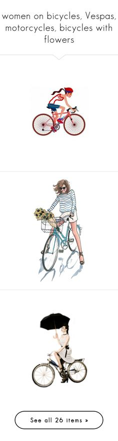 """women on bicycles, Vespas, motorcycles, bicycles with flowers"" by leaff88 ❤ liked on Polyvore featuring sketches, drawings, fillers, art, people, backgrounds, doodles, embellish, quotes and scribble"
