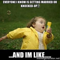 Running girl - Everyone I know is getting married or knocked-up... ...and im like.....