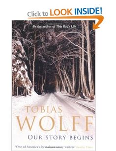 Our Story Begins: New and Selected Stories: Amazon.co.uk: Tobias Wolff: Books