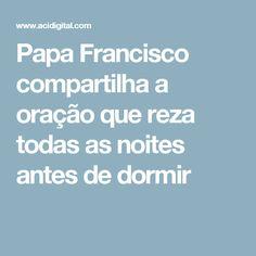 Papa Francisco compartilha a oração que reza todas as noites antes de dormir