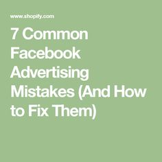 7 Common Facebook Advertising Mistakes (And How to Fix Them)