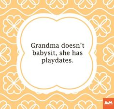 So true! Love it when my Grandson comes over for play dates.