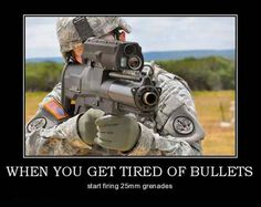 When You Get Tired Of Bullets - Military humor