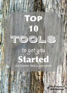 Top-10-Tools to Get You Started on Home Maintenance l The Princess & Her Cowboys