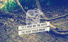 If it were not for hopes the heart would break. | mary.fran