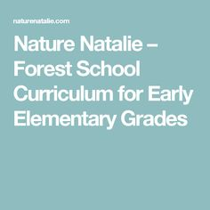 Nature Natalie – Forest School Curriculum for Early Elementary Grades