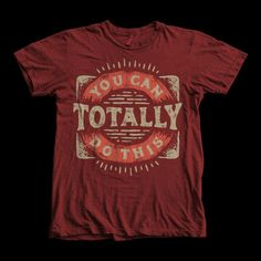 """""""You Can Totally Do This"""" Typography style t-shirt design. This design use 2 colors.It's high quality vector format, easy for editing process. Available for Adobe Illustrator, PDF and can be used for digital printing and screen printing. Custom Flags, Shirt Template, Home T Shirts, Vector Format, Typography Design, Screen Printing, Digital Prints, Custom Design, Shirt Designs"""