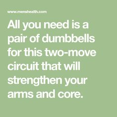 All you need is a pair of dumbbells for this two-move circuit that will strengthen your arms and core.