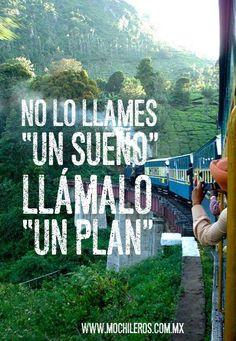 No lo llames un sueño, llámalo un plan :) #Viajar #Travel #Mochileros
