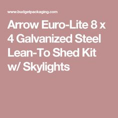 Arrow Euro-Lite 8 x 4 Galvanized Steel Lean-To Shed Kit w/ Skylights