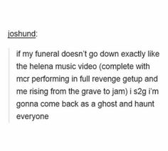 "MAKE SURE IT SAY ""SHE JOINED THE BLACK PARADE"" ON MY GRAVE STONE"