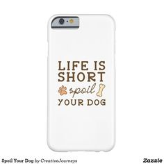 Spoil Your Dog Case-Mate iPhone Case Spoil Yourself, Life Is Short, Holiday Photos, Business Supplies, Your Dog, Iphone Cases, Dogs, Holiday Pictures, Vacation Pictures