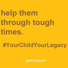 Help them through tough times. Home Education Legacy Project (H.E.L.P.) Nigeria is empowering parents and families to teach and raise tomorrow's generation. #HELPNigeria #YourChildYourLegacy