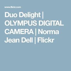 Duo Delight   OLYMPUS DIGITAL CAMERA   Norma Jean Dell   Flickr