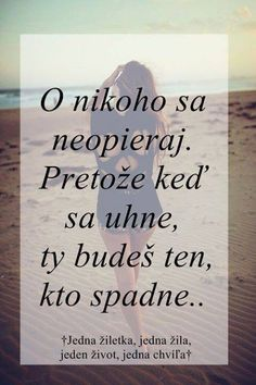 O nikoho se neopírej. Quotations, Qoutes, My Life My Rules, Words Can Hurt, Sad Love, True Words, Motto, True Stories, It Hurts