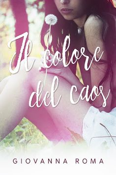 Sweety Reviews: [Cover Reveal + Giveaway] Il colore del caos, Giovanna Roma