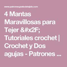 4 Mantas Maravillosas para Tejer / Tutoriales crochet | Crochet y Dos agujas - Patrones de tejido