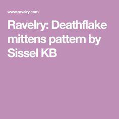 Ravelry: Deathflake mittens pattern by Sissel KB